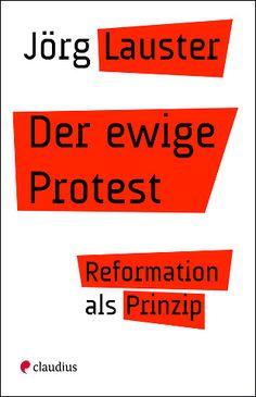 Reformation als Haltung – der Theologe Jörg Lauster kritisiert die Jubiläumsnabelschau und fordert eine permanente Erneuerung der Kirche / Jetzt neu im Claudius Verlag