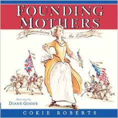 """Founding Mothers: Remembering the Ladies. Gr 3–6—Most children know that the """"Founding Fathers"""" are the men who helped the 13 colonies develop into the United States. What about the women of the time period?  (I am super excited to have Ava read this. Friday cant come soon enough.)"""