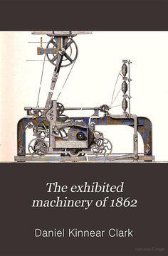 """""""The Exhibited Machinery of 1862: A Cyclopaedia of the Machinery Represented at the International Exposition"""" - Daniel Kinnear Clark, 1864, 447"""