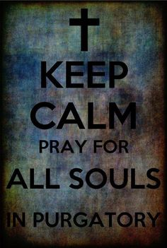 Keep Calm. Pray For All Souls In Purgatory!