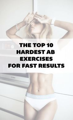 The Top 10 Hardest Ab Exercises For Fast Results.