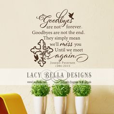 """www.lacybella.com """"Goodbyes Are Not Forever. Goodbyes are not the end. They simply mean we'll miss you until we meet again"""" Lacy Bella 