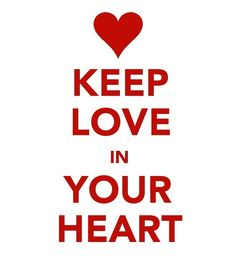 Keep Love in Your Heart - Happy Valentines Day!