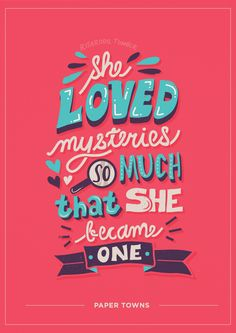 """She loved mysteries so much that she became one."" Paper Towns by John Green. Paper Towns by Risa Rodil Book Quotes, Me Quotes, Motivational Quotes, Inspirational Quotes, Qoutes, Pixar Quotes, Bullshit Quotes, Magic Quotes, Poster Quotes"