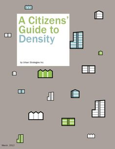 urban planning~Citizens Guide to Density - good one - Urban Strategies Inc Urban Design Plan, Plan Design, New Urbanism, Urban Architecture, Architecture Diagrams, Architecture Portfolio, Catalog Design, Smart City, Urban City