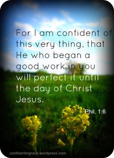 His promise to those who have really repented and receive Him as their Lord and Savior... Philippians 1:6