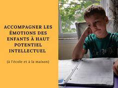 Accompagner les émotions des enfants à Haut Potentiel Intellectuel (à l'école et à la maison) Education Positive, Adolescents, Parenting, Montessori, Alice, Socialism, Management, The Emotions, Psychology