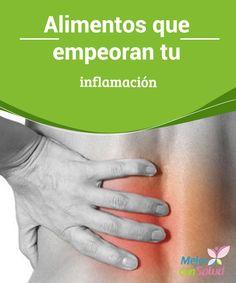 Alimentos que empeoran tu inflamación  El consumo de determinados alimentos está asociado al aumento de la intensidad de las enfermedades crónicas inflamatorias.