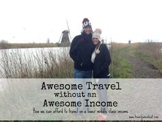 Awesome Travel without an Awesome Income- How we can afford to travel on a lower middle class income.