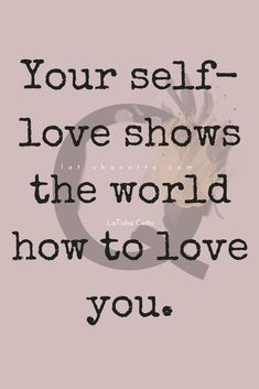 Your self love shows the world how to love you Daily Quotes, Me Quotes, Motivational Quotes, Inspirational Quotes, Qoutes, Love Post, Clever Quotes, Affirmation Quotes, How To Show Love