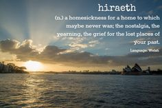 Hiraeth - Homesickness for a home that never existed. #travelword #travel #foreignlanguage #welsh