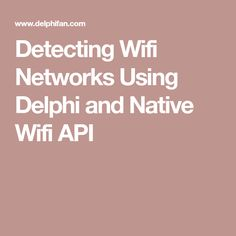 Detecting Wifi Networks Using Delphi and Native Wifi API