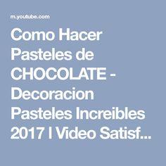 Como Hacer Pasteles de CHOCOLATE - Decoracion Pasteles Increibles 2017 l Video Satisfactorio - YouTube