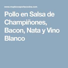 Pollo en Salsa de Champiñones, Bacon, Nata y Vino Blanco