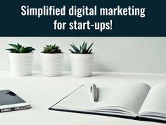 Simplified digital marketing for start-ups. Digital Marketing