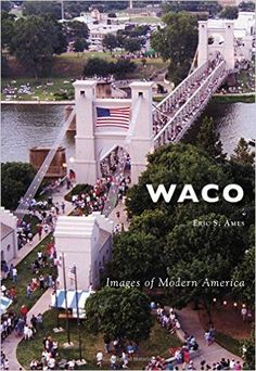 Waco (Images of Modern America), the story of Waco's modern era, which starts with a disaster and ends with rebirth.