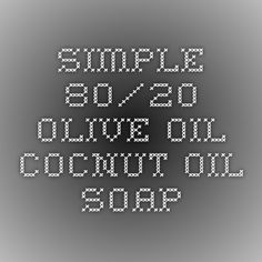 simple 80/20 olive oil-cocnut oil soap