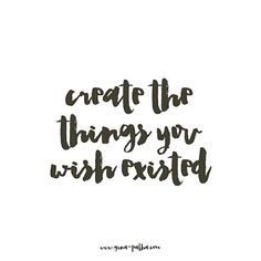 Create the things you wish existed.
