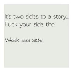 """Two sides to a story. lol you and your weak """"Victim"""" ass side that NOBODY believes so plz stop your embarrassing yourself Bitch Quotes, Sarcastic Quotes, Mood Quotes, Life Quotes, Funny Quotes, Qoutes, Clever Quotes, Sassy Quotes, Girly Quotes"""