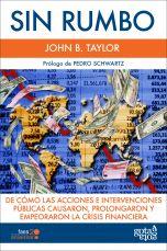 Sin rumbo : de cómo las acciones e intervenciones públicas causaron, prolongaron y empeoraron la crisis financiera
