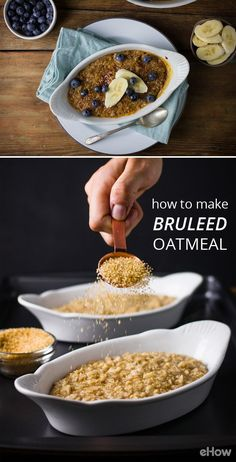 A bruleed oatmeal takes your breakfast up a few notches! The addition of a little extra sugar on top and some time spent under the broiler is all it takes to create a lovely layer of crunchy caramelized goodness. Recipe here: http://www.ehow.com/how_12343586_make-bruleed-oatmeal.html?utm_source=pinterest.com&utm_medium=referral&utm_content=freestyle&utm_campaign=fanpage