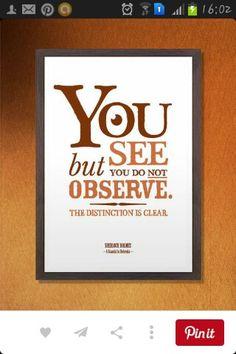 Você vê mas, você não observa. A distinção é clara. -Sherlock