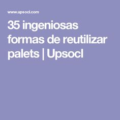 35 ingeniosas formas de reutilizar palets | Upsocl