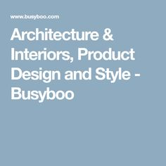 Architecture & Interiors, Product Design and Style - Busyboo