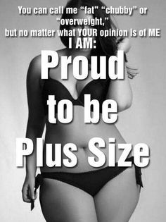 """You can call me 'Fat"""" """"Chubby"""" or """"Overweight"""", but no matter what YOUR opinion of ME, I AM: Proud to be Plus Size Body Positive Quotes, Positive Body Image, Body Quotes, Plus Size Quotes, Curvy Quotes, Plus Size Blog, Chubby Girl, Body Confidence, Plus Size Beauty"""