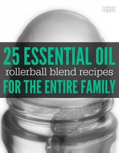 25 Essential Oil Rollerball Blends & Recipes For Families - From Redefined Mom :: @KellyLSnyder ::   Glamour Shots Photography