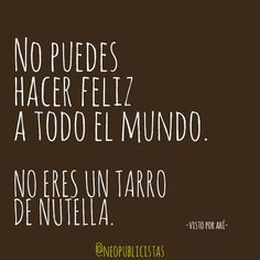 No eres nutella. Best Quotes, Funny Quotes, Funny Memes, Humour Quotes, Words Quotes, Life Quotes, Sayings, The Ugly Truth, More Than Words