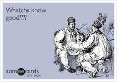 Whatcha know good????