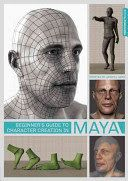 Beginner's guide to character creation in Maya / written by Jahirul Amin