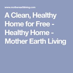 A Clean, Healthy Home for Free - Healthy Home - Mother Earth Living
