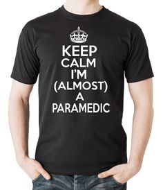 Keep Calm I Am Almost A Paramedic T-Shirt Gift For Paramedic EMT Tee Shirt by TshirtsUniversity on Etsy https://www.etsy.com/listing/208898065/keep-calm-i-am-almost-a-paramedic-t