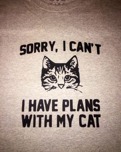sorry i cant i have plans with my cat shirt cat tshirt by Jkdezign