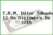 http://tecnoautos.com/wp-content/uploads/imagenes/trm-dolar/thumbs/trm-dolar-20151212.jpg TRM Dólar Colombia, Sábado 12 de Diciembre de 2015 - http://tecnoautos.com/actualidad/finanzas/trm-dolar-hoy/tcrm-colombia-sabado-12-de-diciembre-de-2015/