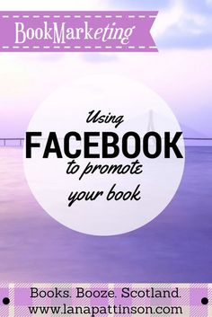 Using Facebook for Book Marketing | www.lanapattinson.com