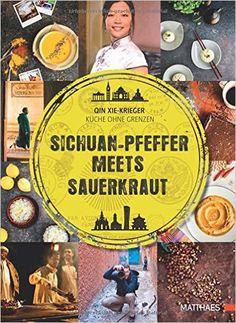Sichuan-Pfeffer meets Sauerkraut: Küche ohne Grenzen: Amazon.de: Qin Xie-Krieger: Bücher