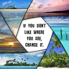 If you don't like where you are, change it.
