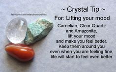 Crystal Tip For lifting your mood  Carneian, clear quartz and amazonite lift your mood and make you feel better. Keep them around you even when you are feeling fine, life will start to feel even better. www.thecrystalhealingconnection.com
