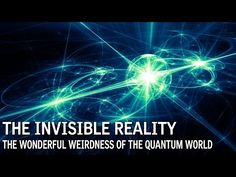 The Invisible Reality: The Wonderful Weirdness of the Quantum World - This is the most interesting and entertaining video I have ever watched on something I don't fully understand, crazy crazy crazy