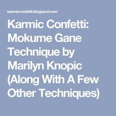 Karmic Confetti: Mokume Gane Technique by Marilyn Knopic (Along With A Few Other Techniques)