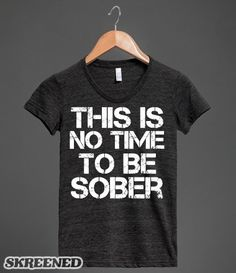 a3e58adf4 This Is No Time To Be Sober Funny Drinking Humor   T-Shirt   SKREENED