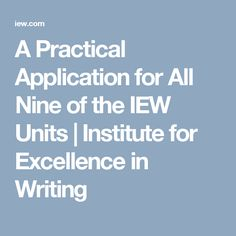 A Practical Application for All Nine of the IEW Units | Institute for Excellence in Writing