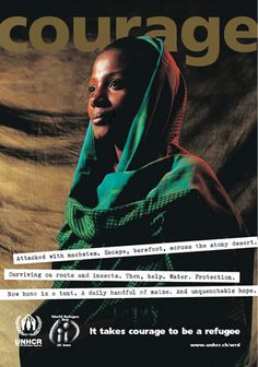 "This image of a poster shows a view point of a refugee being discriminated. It is relevant to show by words of the ways one was discriminated, but it all lead back to ""courage""."