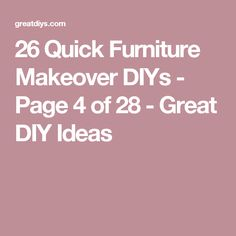 26 Quick Furniture Makeover DIYs - Page 4 of 28 - Great DIY Ideas