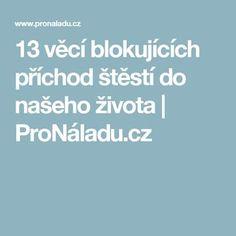 13 věcí blokujících příchod štěstí do našeho života | ProNáladu.cz