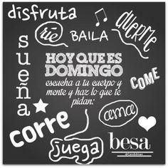 domingo, besa, ama, juega, disfruta, sueña, corre, baila, vive, frases
