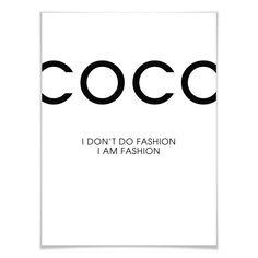 Typografie Poster - Coco - I am Fashion -  Coco Chanel - Wandbild, Wanddeko, Wandspruch, Sprüche und Zitate - Wer kennt es nicht - Themen, die einem besonders viel bedeuten - Liebe, das Haustier, Reisen, Urlaub oder die Familie. Mit diesem typografischen Print setzen Sie ein Highlight in Ihrer Fotowand! Beliebte Weisheiten als Highlight an der Wand!
